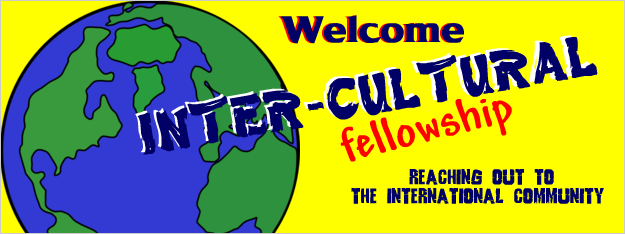 Welcome to Inter-Cultural Fellowship. Reaching out to the International Community.